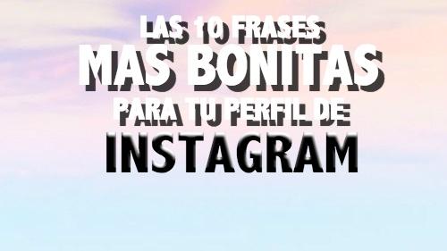 Las 10 Frases Más Bonitas Para Poner En Tu Perfil De Instagram