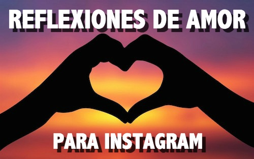 Reflexiones de amor para tu Instagram